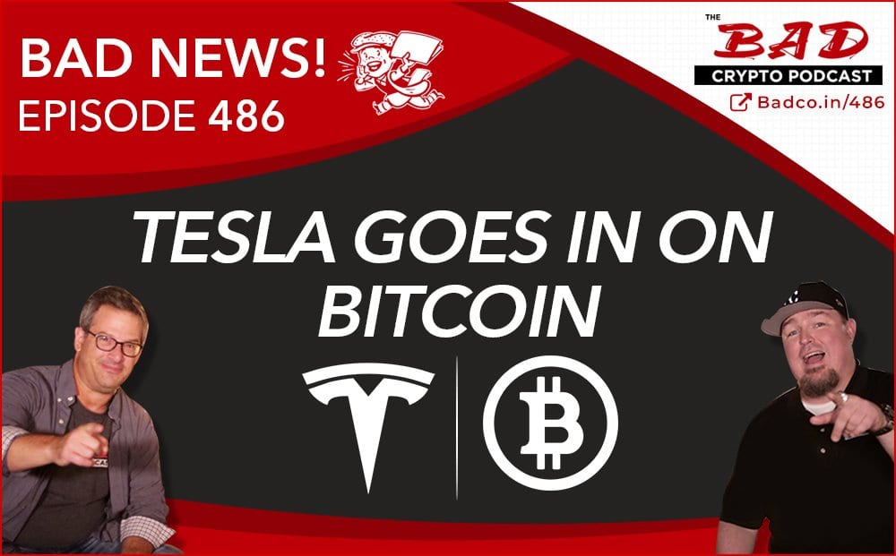 Tesla Goes In on Bitcoin Bad News for Feb. 11th, 2021 – The Bad Crypto Podcast